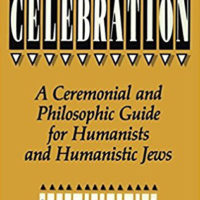 Celebration: A Ceremonial and Philosophic Guide For Humanists and Humanistic Jews