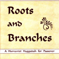 Roots and Branches: A Humanist Haggadah for Passover